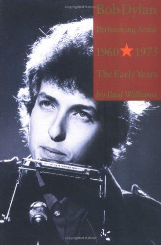 Bob Dylan Performing Artist 1960-1973 by Paul Williams