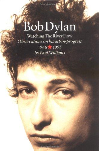 Bob Dylan: Watching the River Flow by Paul Williams