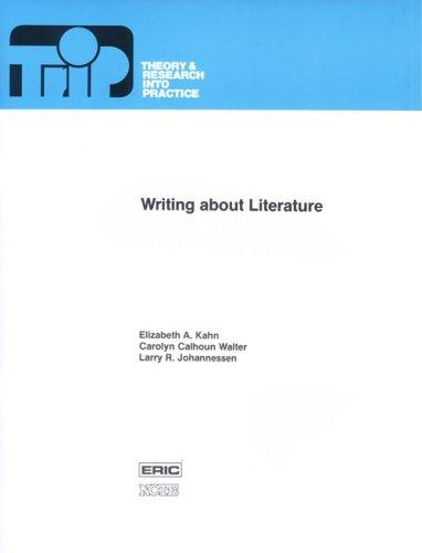 Writing About Literature (Theory and Research Into Practice) by Elizabeth A. Kahn, Carolyn Calhoun Walter, Larry R. Johannessen