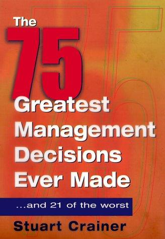 The 75 Greatest Management Decisions Ever Made by Stuart Crainer