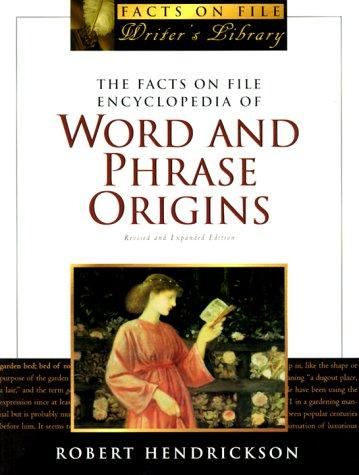 The Facts on File encyclopedia of word and phrase origins by Robert Hendrickson