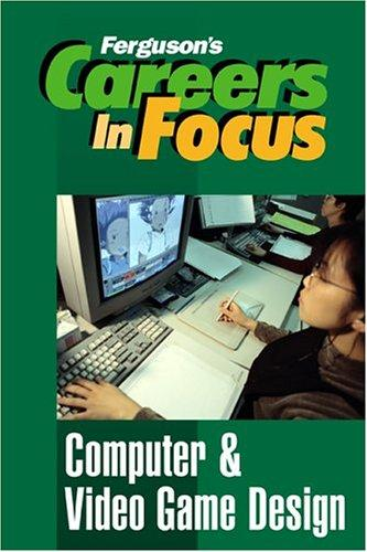 Computer & Video Game Design (Ferguson's Careers in Focus) by Facts on File, Inc.