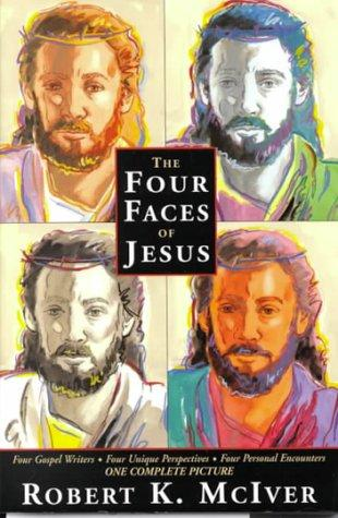 The four faces of Jesus by Robert K. McIver