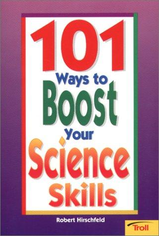 101 Ways To Boost Your Science Skills by Robert Hirschfeld