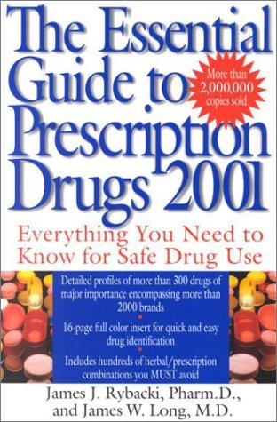 The essential guide to prescription drugs by James J. Rybacki, James W. Long, James J. Rybacki Pharm.D., M.D. James W. Long
