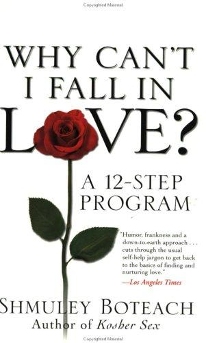 Why Can't I Fall in Love? A 12-Step Program by Shmuley Boteach