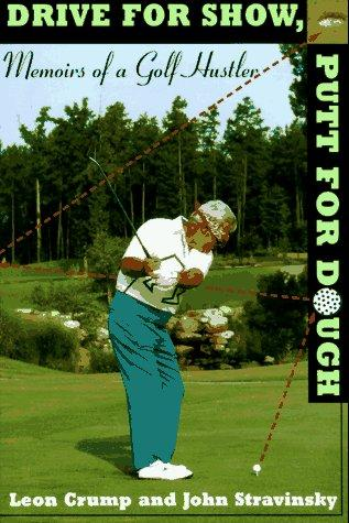 Drive for show, putt for dough by Leon Crump