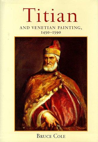Titian and Venetian painting, 1450-1590 by Bruce Cole