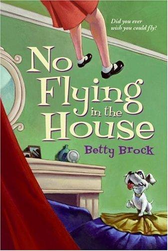 No Flying in the House (Harper Trophy Books) by Betty Brock