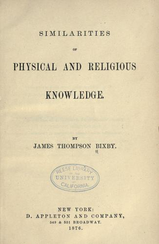 Similarities of physical and religious knowledge by James Thompson Bixby