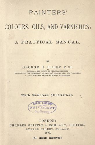Painters' colours, oils, and varnishes: a practical manual by