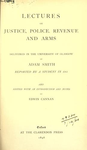 Lectures on justice, police, revenue and arms by Adam Smith