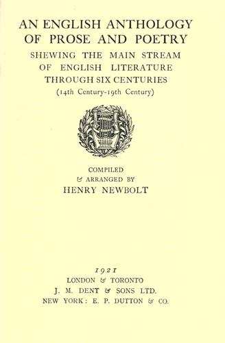 An English anthology of prose and poetry, shewing the main stream of English literature through six centuries.(14th century-19th century) by Newbolt, Henry John Sir