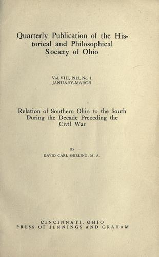 Relation of southern Ohio to the South during the decade preceding the civil war by David Carl Shilling