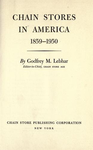 Chain stores in America, 1859-1950 by Godfrey Montague Lebhar