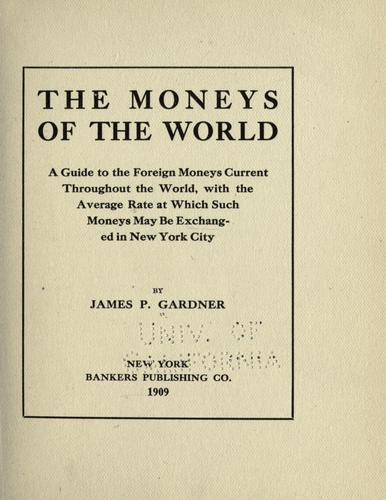 The moneys of the world by James Peter Gardner