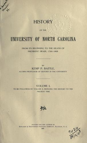 History of the University of North Carolina from its beginning to the death of president Swain, 1789-1868 by Kemp Plummer Battle