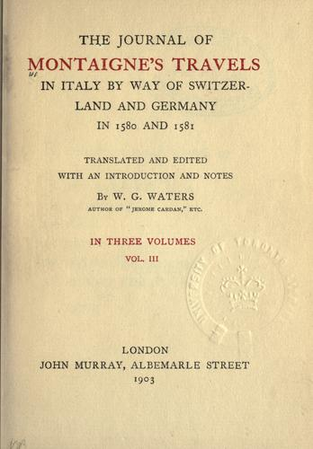 The journal of Montaigne's travels in Italy by way of Switzerland and Germany in 1580 and 1581.