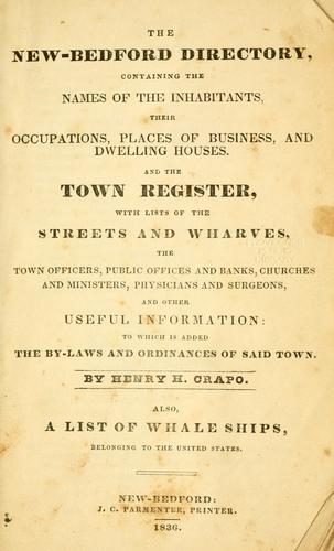 The New-Bedford directory ... and the town register ... Also, a list of whale ships, belonging to the United States. by Henry Howland Crapo