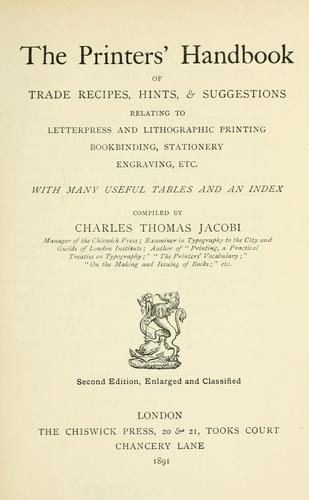 The printers' handbook of trade recipes, hints & suggestions relating to letterpress and lithographic printing, bookbinding, stationery engraving, etc by Charles Thomas Jacobi