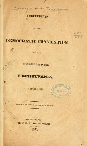 Proceedings of the Democratic convention held at Harrisburg, Pennsylvania by Democratic party. Pennsylvania.
