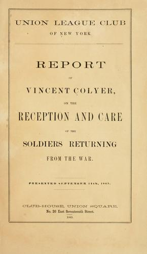Report of Vincent Colyer on the reception and care of the soldiers returning from the war by Colyer, Vincent