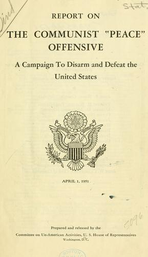 "Report on the Communist ""peace"" offensive by United States. Congress. House. Committee on Un-American Activities."