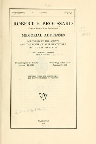 Robert F. Broussard (late a senator from Louisiana) Memorial addresses delivered in the Senate and the House of representatives of the United States, Sixty-fifth Congress, third session by United States. 65th Congress, 2d session, 1918-1919