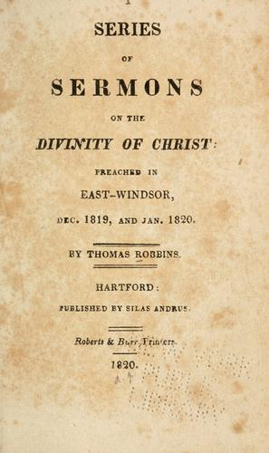 A series of sermons on the divinty of Christ:  preached in East-Windsor by Robbins, Thomas