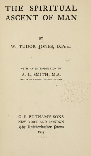 The spiritual ascent of man by W. Tudor Jones
