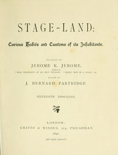 Stage-land: curious habits and customs of its inhabitants by Jerome Klapka Jerome