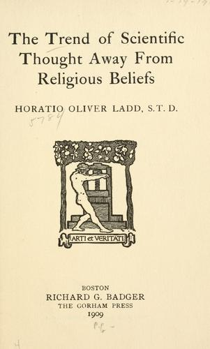 The trend of scientific thought away from religious beliefs by Horatio O. Ladd