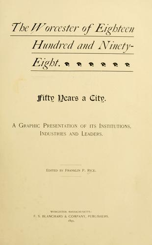 The Worcester of eighteen hundred and ninety-eight. by Franklin P. Rice