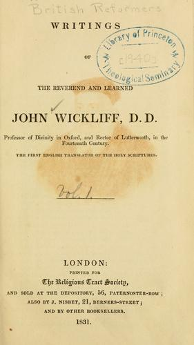 Writings of the Reverend and learned John Wickliff by John Wycliffe