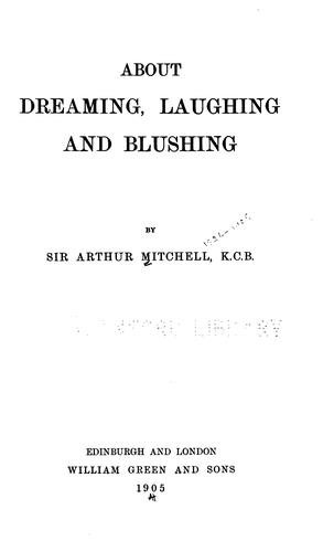 About dreaming, laughing and blushing by Mitchell, Arthur Sir