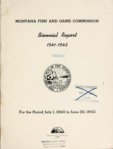 Biennial report, Montana Game and Fish Commission, State of Montana by Montana Fish and Game Commission.