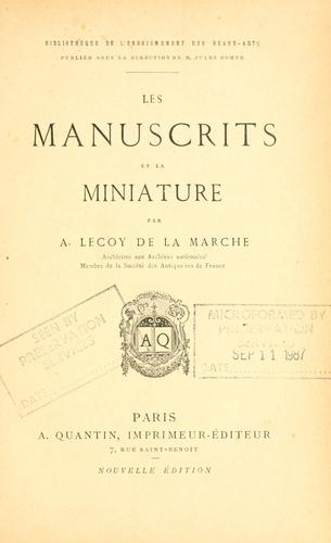 Les manuscrits et la miniature by Lecoy de la Marche, A[lbert] i.e. Richard Albert