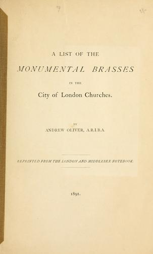 A list of monumental brasses in the City of London churches. by Andrew Oliver