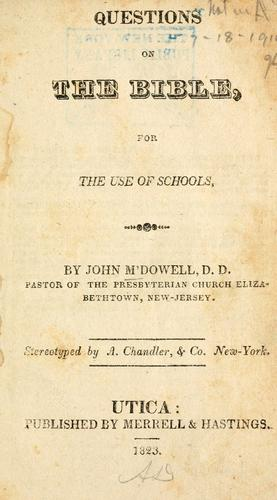 Questions on the Bible, eor [!] the use of schools by McDowell, John