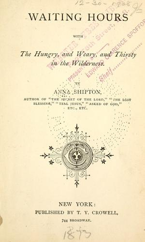 Waiting hours with the hungry, and weary, and thirsty in the wilderness by Anna Shipton
