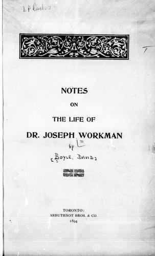 Notes on the life of Dr. Joseph Workman by Boyle, David