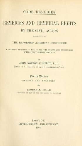 Code remedies: remedies and remedial rights by the civil action according to the reformed American procedure by Pomeroy, John Norton