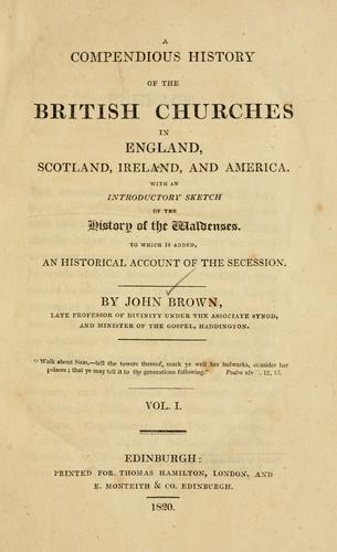 A compendious history of the British churches in England, Scotland, Ireland, and America by Brown, John