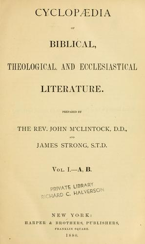 Cyclopaedia of Biblical, theological, and ecclesiastical literature by McClintock, John