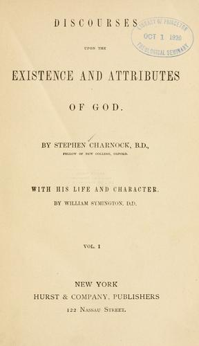 Discourses upon the existence and attributes of God. by Stephen Charnock
