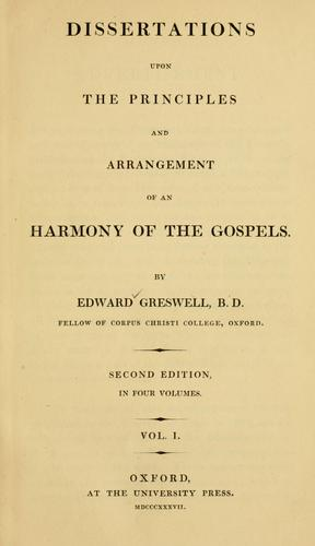 Dissertations upon the principles and arrangement of a harmony of the Gospels by Edward Greswell