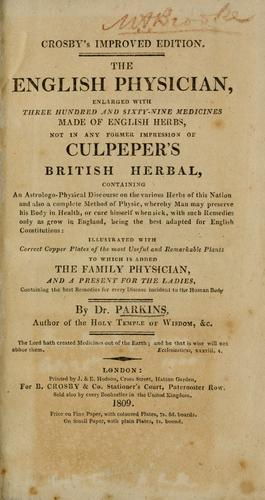 The English physician, enl. with three hundred and sixty-nine medicines made of English herbs, not in any former impression of Culpeper's British herbal, containing an astrologo-physical discourse on the various herbs of this nation .. by Nicholas Culpeper