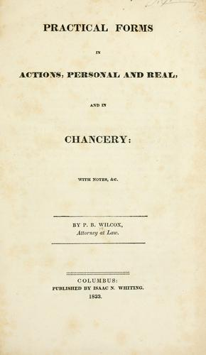 Practical forms in actions, personal and real, and in chancery by P. B. Wilcox