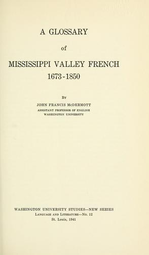 A glossary of Mississippi valley French, 1673-1850 by John Francis McDermott