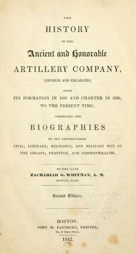 The history of the Ancient and Honorable Artillery Company by Zachariah G. Whitman